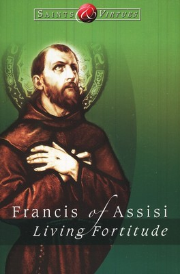 Francis of Assisi: Living Fortitude  -     Edited By: Michael Amodei     By: Boniface Hanley