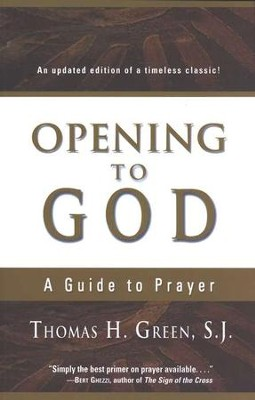 Opening to God: A Guide to Prayer  -     By: Thomas H. Green