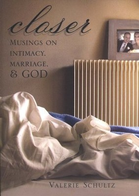Closer: Musings on Intimacy, Marriage, and God  -     By: Valerie Schultz