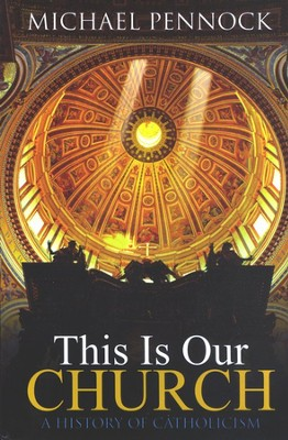 This Is Our Church: A History of Catholicism  -     By: Michael Pennock