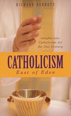 Catholicism: East of Eden  -     By: Richard Bennett