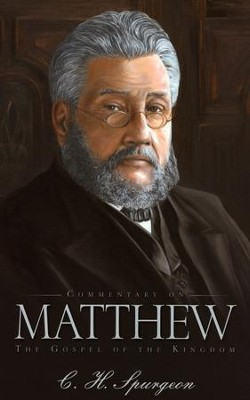 Commentary on Matthew: The Gospel of the Kingdom  -     By: Charles H. Spurgeon