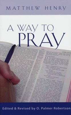 A Way to Pray: A Biblical Method for Enriching Your Prayer Life and Language by Shaping Your Words with Scripture  -     By: Matthew Henry