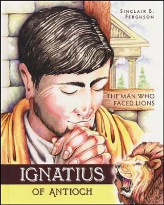 Ignatius of Antioch: The Man Who Faced Lions   -     By: Sinclair Ferguson
