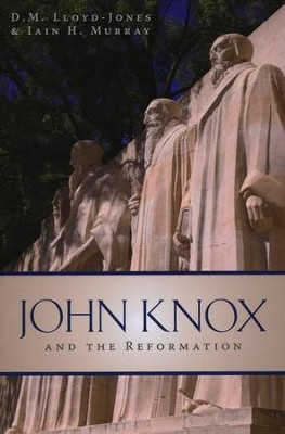 John Knox and the Reformation   -     By: D.M. Lloyd-Jones, Iain Murray