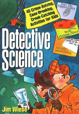 Detective Science: 40 Crime-Solving, Case-Breaking, Crook-Catching Activities for Kids  -     By: Jim Wiese