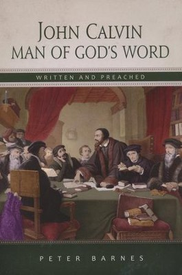 John Calvin: Man of God's Word, Written and Preached  -     By: John Calvin