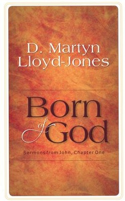 Born of God: Sermons from John, Chapter One  -     By: D. Martyn Lloyd-Jones