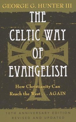 The Celtic Way of Evangelism: How Christianity Can the West...Again - 10th Aniversary Ed., Rev and Updated  -     By: George G. Hunter III