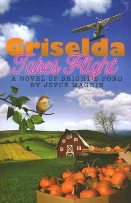 Griselda Takes Flight, Bright's Pond series #3   -     By: Joyce Magnin