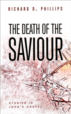 The Death of the Saviour: Studies in John's Gospel   -     By: Richard D. Phillips