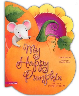 My Happy Pumpkin: God's Love Shining Through Me  Board Book  -     By: Crystal Bowman, Claudine Gevry