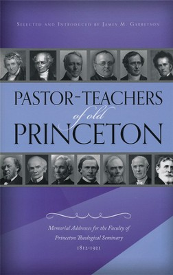 Pastor-Teachers of Old Princeton   -     Edited By: James M. Garretson     By: James M. Garretson(Ed.)