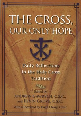 The Cross, Our Only Hope: Daily Reflections in the Holy Cross Tradition, Revised  -     By: Andrew Gawrych, Kevin Grove