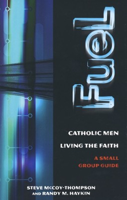 Fuel: Catholic Men, Living the Faith, A Small Group Guide.  -     By: Steve McCoy-Thompson, Randy M. Haykin