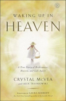 Waking Up in Heaven: A True Story of Brokenness,   Heaven and Life Again  -     By: Crystal McVea, Alex Tresniowski