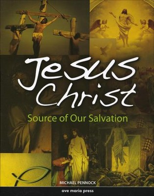 Jesus Christ: Source of Our Salvation  -     By: Michael Pennock