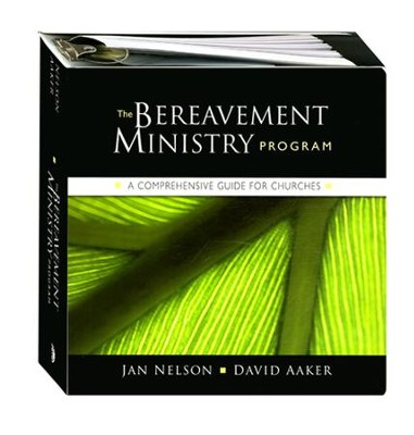 The Bereavement Ministry Program: A Comprehensive Guide for Churches  -     By: Jan Nelson, David Aaker