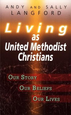 Living as United Methodist Christians: Our Story, Our Beliefs, Our lives  -     By: Andy Langford, Sally Langford