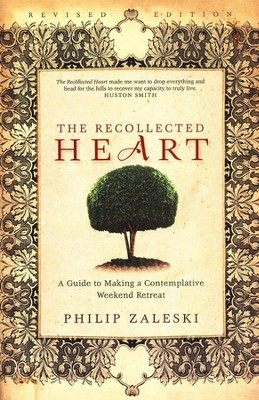 The Recollected Heart: A Guide to Making a Contemplative Weekend Retreat  -     By: Philip Zaleski
