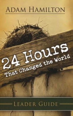 24 Hours That Changed the World Leader's Guide  -     By: Adam Hamilton