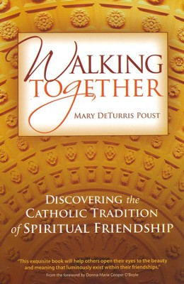 Walking Together: Discovering the Catholic Tradition of Spiritual Friendship  -     By: Mary DeTurris Poust