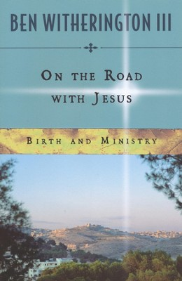 On the Road with Jesus: Birth and Ministry - Participant Book  -     By: Ben Witherington III