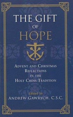 Gift of Hope: Advent and Christmas Reflections in the Holy Cross Tradition  -     Edited By: Andrew Gawrych     By: Andrew Gawrych(Ed.)