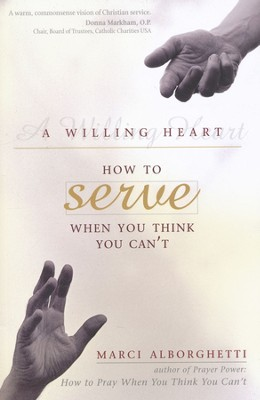 A Willing Heart: How to Serve When You Think You Can't  -     By: Marci Alborghetti