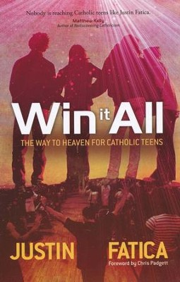 Win It All: The Way to Heaven for Catholic Teens  -     By: Justin Fatica