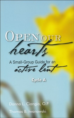 Open Our Hearts: A Small-Group Guide for an Active Lent, Cycle A  -     By: Donna L. Ciangio, Thomas B. Iwanowski