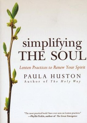 Simplifying the Soul: Lenten Practices to Renew Your Spirit  -     By: Paula Huston