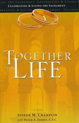 Together for Life: Celebrating and Living the Sacrament  -     By: Joseph M. Champlin, Peter A. Jarret C.S.C.