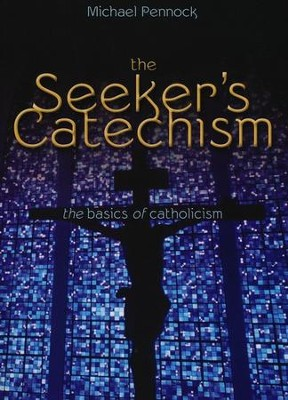 The Seeker's Catechism: The Basics of Catholicism, Revised  -     By: Michael Pennock