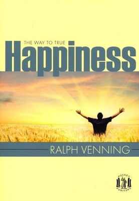 The Way to True Happiness  -     By: Ralph Venning