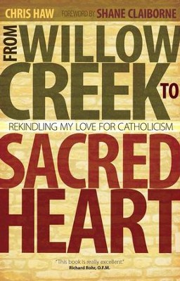 From Willow Creek to Sacred Heart: Rekindling My Love for Catholicism  -     By: Chris Haw