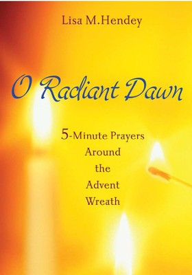 O Radiant Dawn: 5-Minute Prayers Around the Advent Wreath  -     By: Lisa M. Hendey
