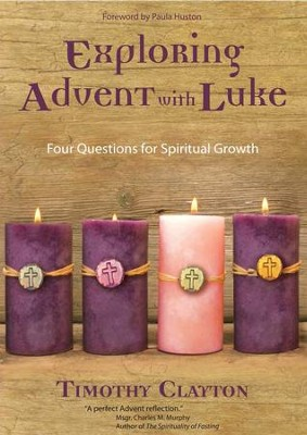 Exploring Advent with Luke: Four Questions for Spiritual Growth  -     By: Timothy Clayton