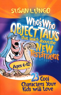 Who's Who Object Talks That Teach About the New Testament: 23 Cool Characters Your Kids Will Love, Ages 6-12  -     By: Susan L. Lingo