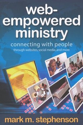 Web-Empowered Ministry: Connecting with People Through Websites, Social Media, and More  -     By: Mark M. Stephenson