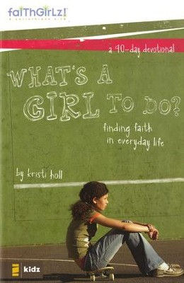 Faithgirlz! What's a Girl to Do? Finding Faith in Everyday Life    -     By: Kristi Holl