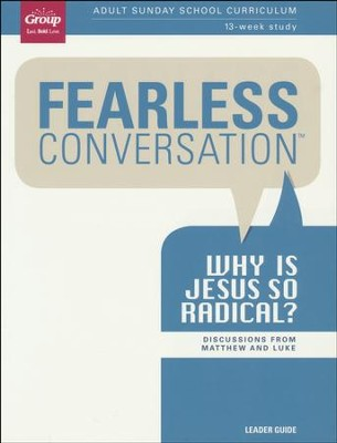 Fearless Conversation: Why is Jesus So Radical? Leader Guide: Discussions from   Matthew and Luke  -