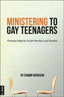 Ministering to Gay Teenagers: Practical Help for Youth Workers and Families  -     By: Shawn Harrison