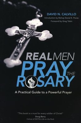Real Men Pray the Rosary: A Practical Guide to a Powerful Prayer  -     By: David N. Calvillo