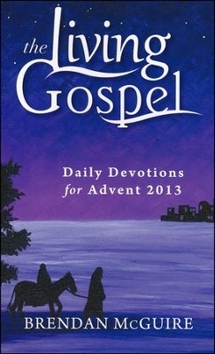Daily Devotions for Advent, 2013  -     By: Brendan McGuire