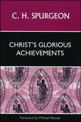 Christ's Glorious Achievements  -     By: Charles H. Spurgeon