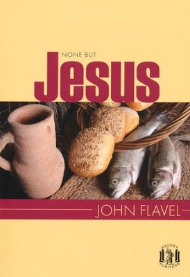 None But Jesus: Selections from the Writings of John Flavel  -     By: John Flavel