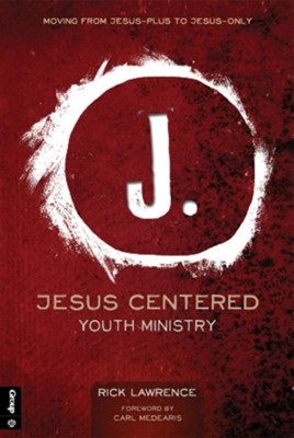 Jesus Centered Youth Ministry  -     By: Rick Lawrence