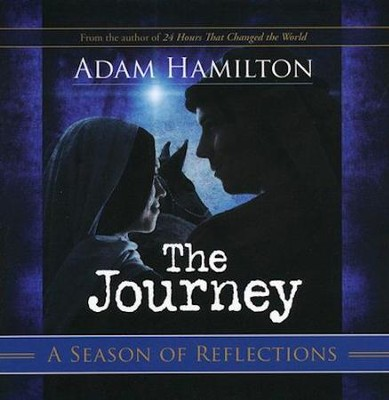 The Journey: A Season of Reflections:  Walking the Road to Bethlehem  -     By: Adam Hamilton