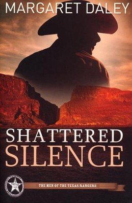Shattered Silence, Men of the Texas Ranger Series #2   -     By: Margaret Daly